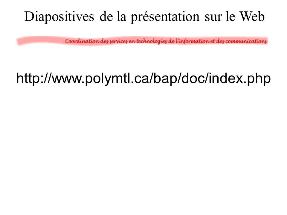 Diapositives de la présentation sur le Web http://www.polymtl.ca/bap/doc/index.php