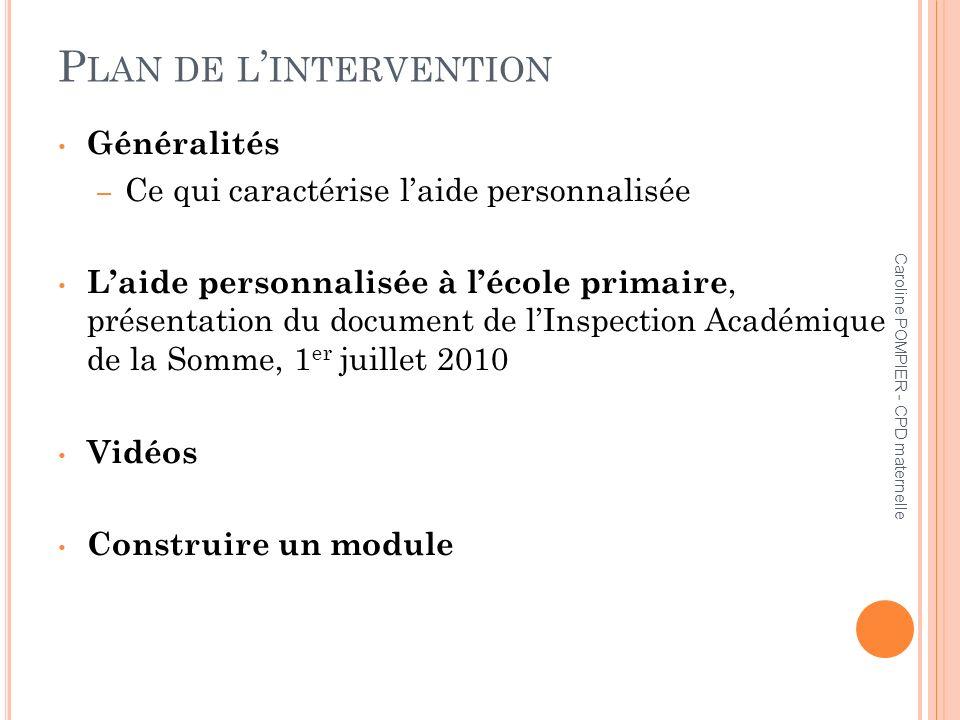 Caroline POMPIER - CPD maternelle P LAN DE L INTERVENTION Généralités – Ce qui caractérise laide personnalisée Laide personnalisée à lécole primaire,