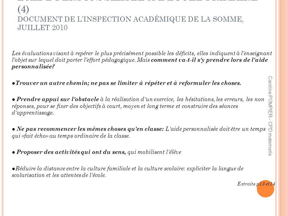 Caroline POMPIER - CPD maternelle LAIDE PERSONNALISÉE À LÉCOLE PRIMAIRE (4) DOCUMENT DE LINSPECTION ACADÉMIQUE DE LA SOMME, JUILLET 2010 Les évaluatio