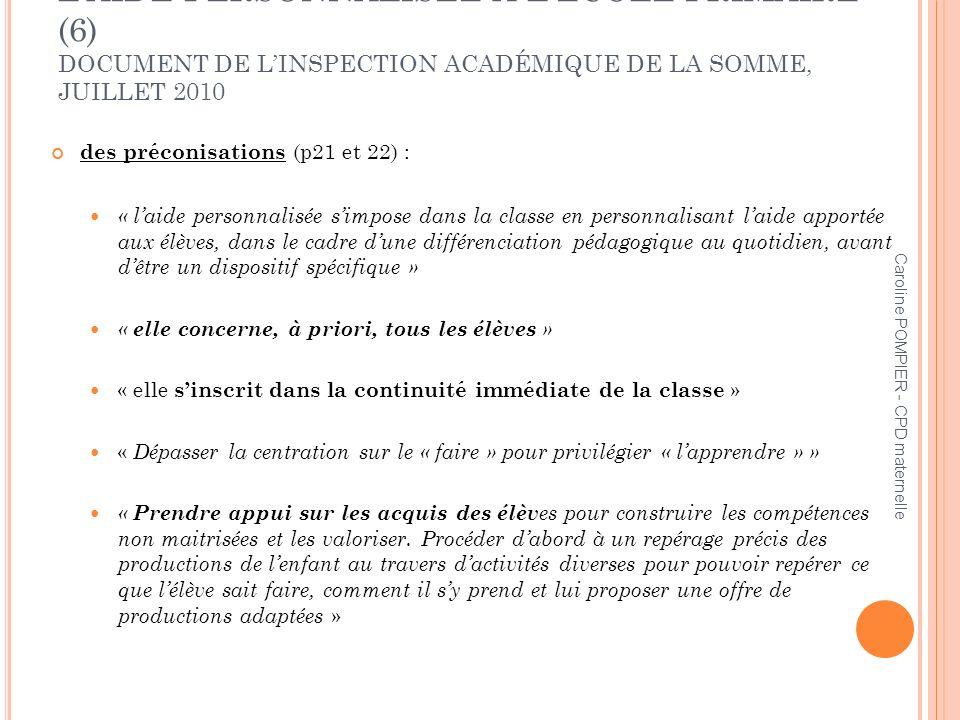 Caroline POMPIER - CPD maternelle LAIDE PERSONNALISÉE À LÉCOLE PRIMAIRE (6) DOCUMENT DE LINSPECTION ACADÉMIQUE DE LA SOMME, JUILLET 2010 des préconisa