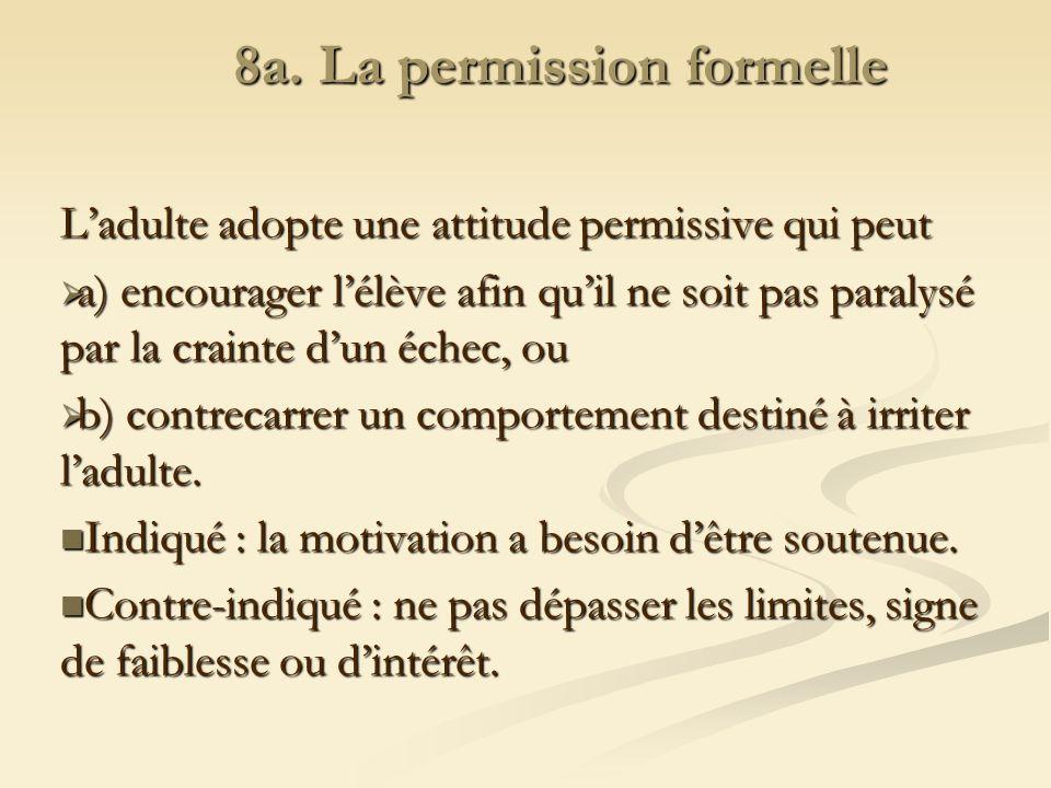 8a. La permission formelle Ladulte adopte une attitude permissive qui peut a) encourager lélève afin quil ne soit pas paralysé par la crainte dun éche