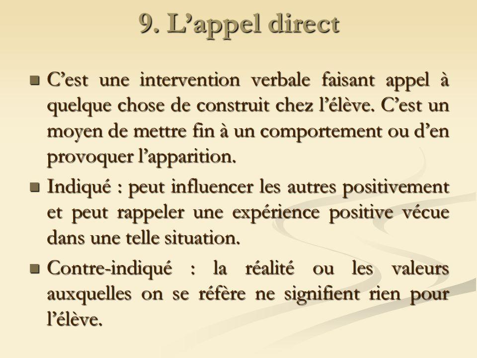 9. Lappel direct Cest une intervention verbale faisant appel à quelque chose de construit chez lélève. Cest un moyen de mettre fin à un comportement o