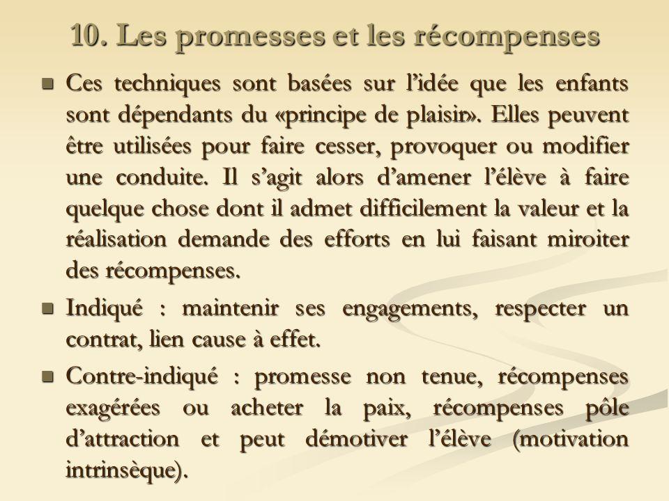 10. Les promesses et les récompenses Ces techniques sont basées sur lidée que les enfants sont dépendants du «principe de plaisir». Elles peuvent être