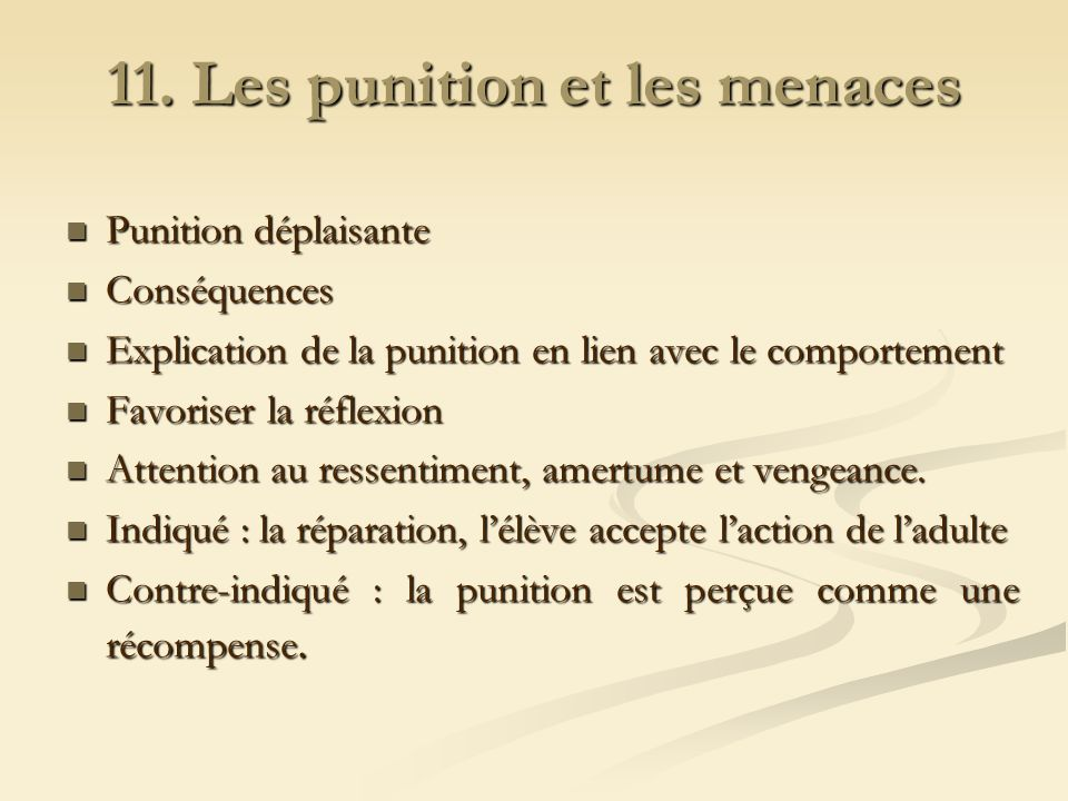 11. Les punition et les menaces Punition déplaisante Punition déplaisante Conséquences Conséquences Explication de la punition en lien avec le comport