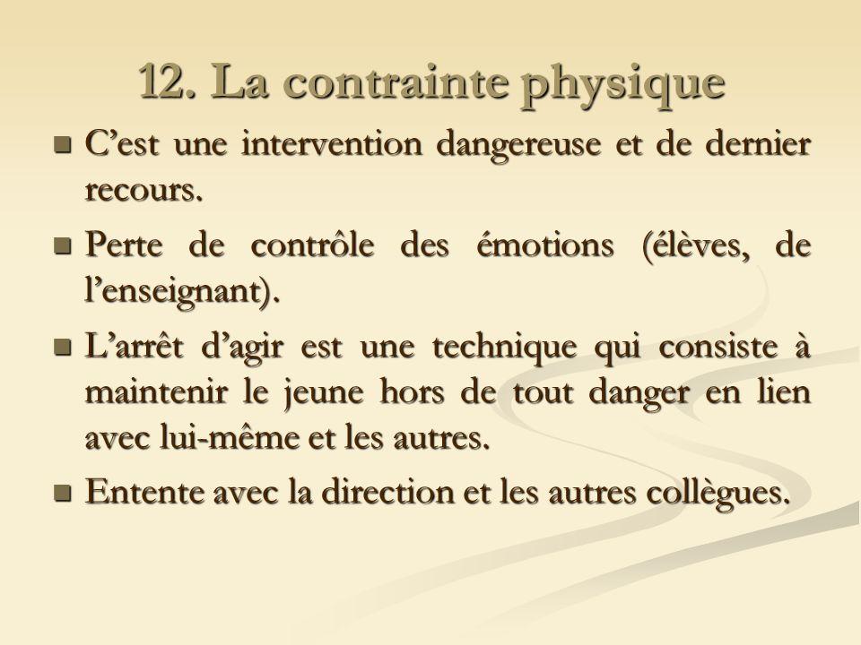 12.La contrainte physique Cest une intervention dangereuse et de dernier recours.