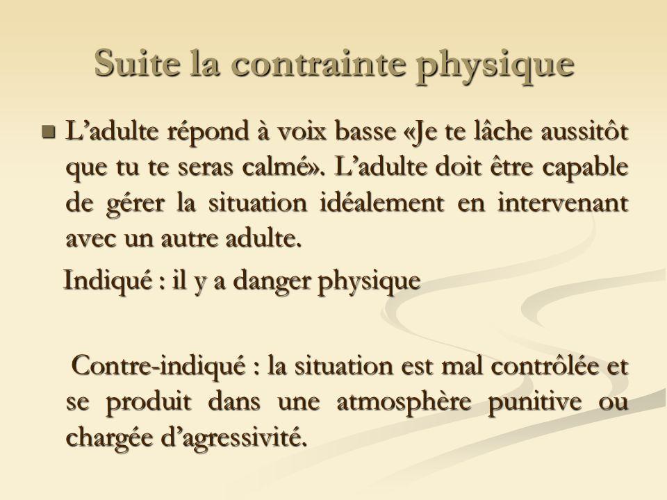 Suite la contrainte physique Ladulte répond à voix basse «Je te lâche aussitôt que tu te seras calmé».