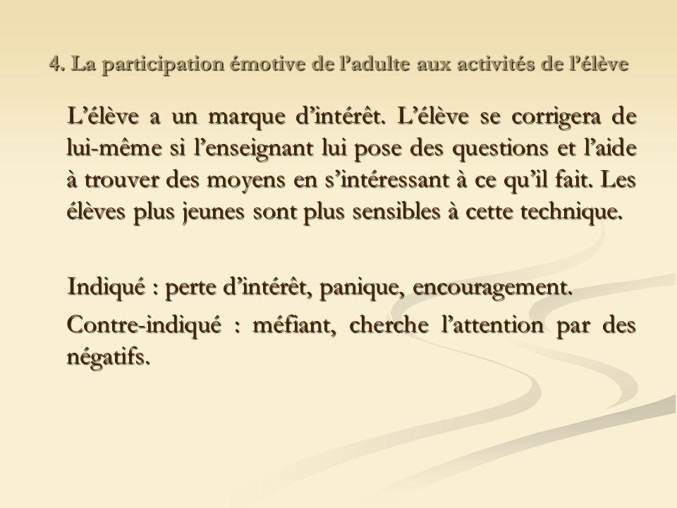 4.La participation émotive de ladulte aux activités de lélève Lélève a un marque dintérêt.