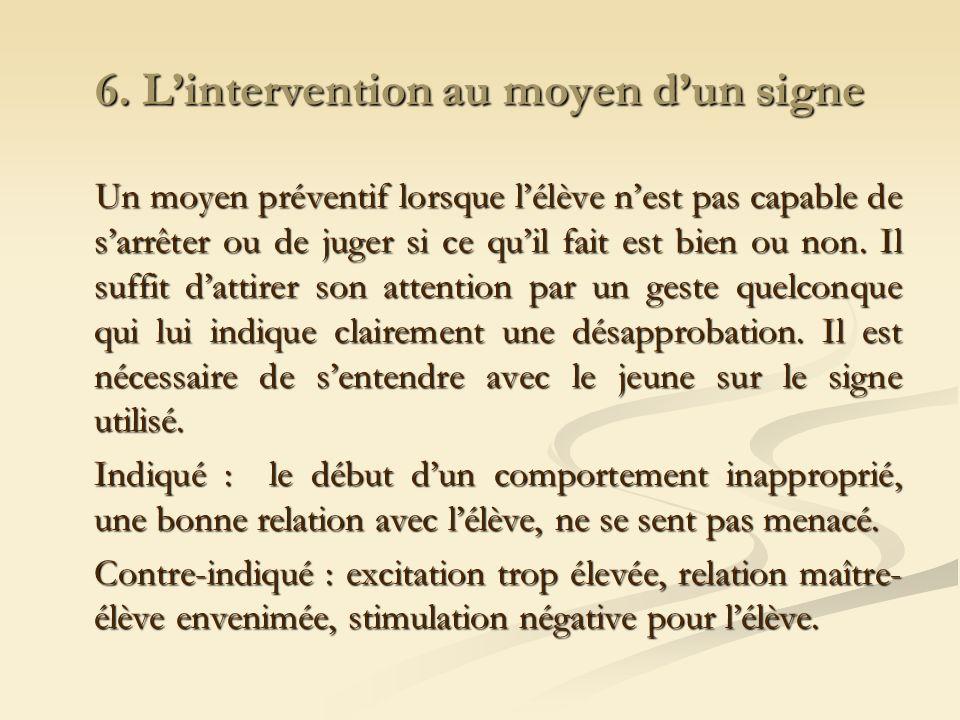 6. Lintervention au moyen dun signe Un moyen préventif lorsque lélève nest pas capable de sarrêter ou de juger si ce quil fait est bien ou non. Il suf