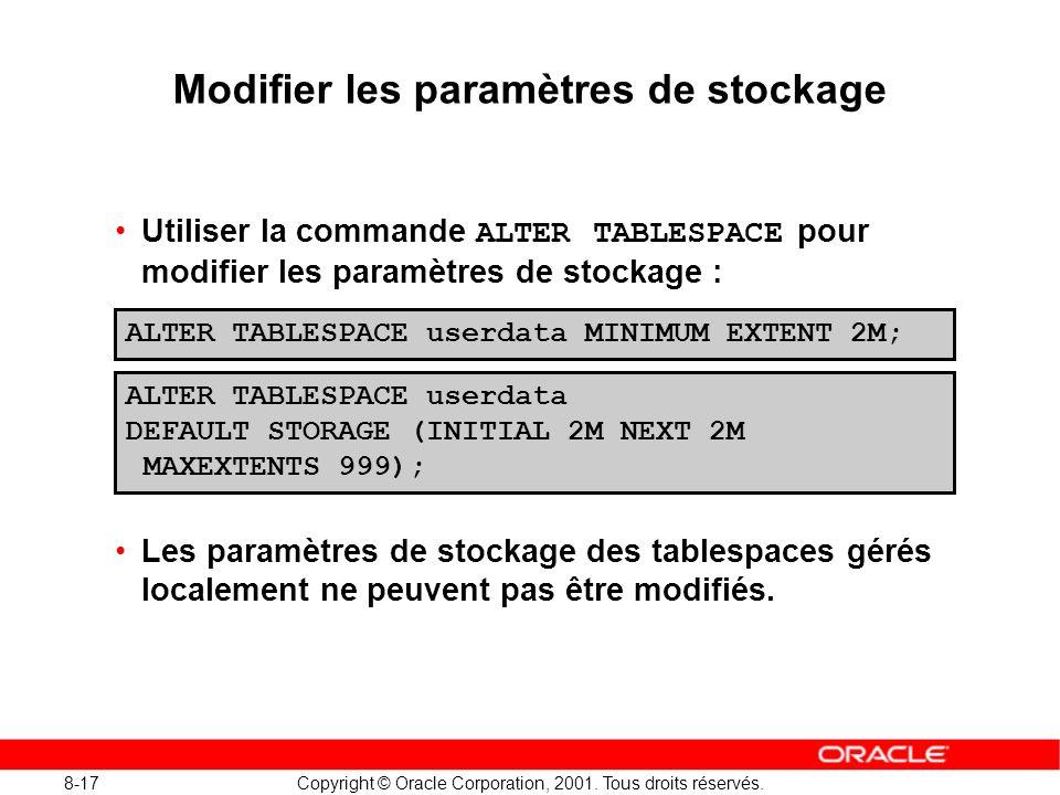 8-17 Copyright © Oracle Corporation, 2001. Tous droits réservés. Modifier les paramètres de stockage Utiliser la commande ALTER TABLESPACE pour modifi