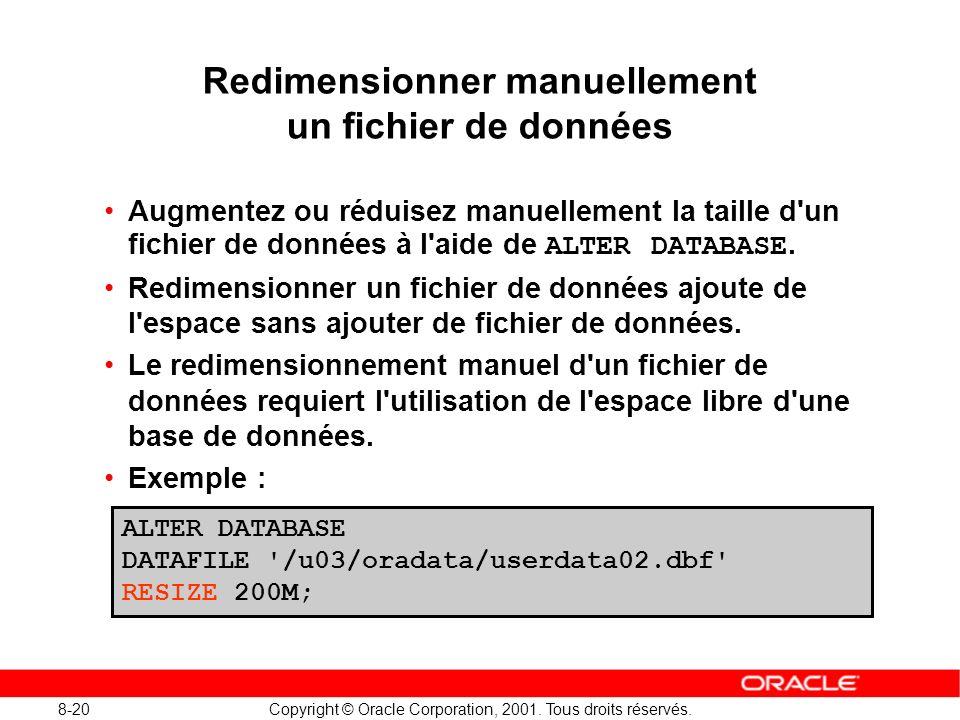 8-20 Copyright © Oracle Corporation, 2001. Tous droits réservés. Redimensionner manuellement un fichier de données Augmentez ou réduisez manuellement
