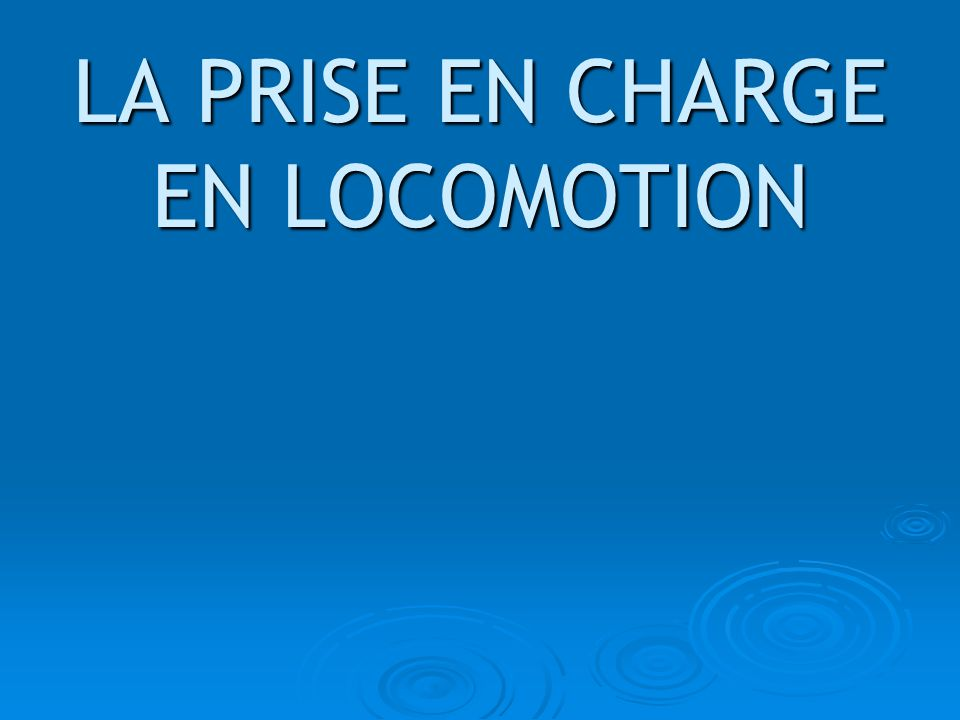 LA PRISE EN CHARGE EN LOCOMOTION