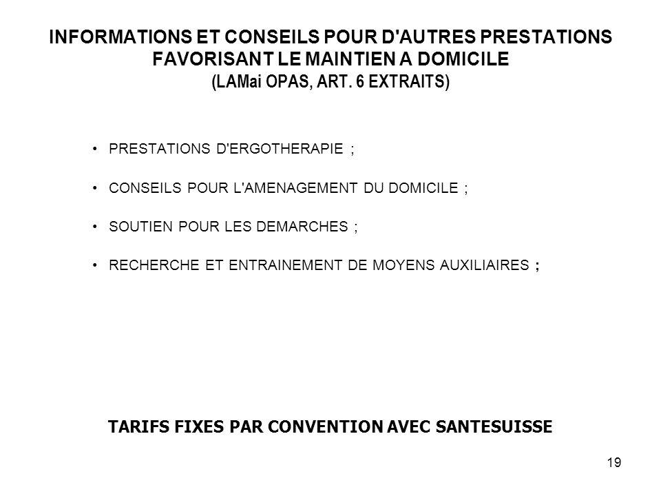 19 INFORMATIONS ET CONSEILS POUR D'AUTRES PRESTATIONS FAVORISANT LE MAINTIEN A DOMICILE (LAMai OPAS, ART. 6 EXTRAITS) PRESTATIONS D'ERGOTHERAPIE ; CON