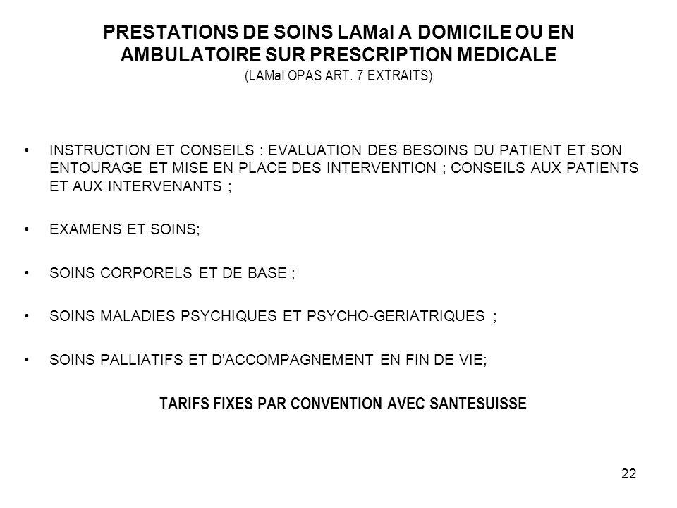 22 PRESTATIONS DE SOINS LAMaI A DOMICILE OU EN AMBULATOIRE SUR PRESCRIPTION MEDICALE (LAMaI OPAS ART. 7 EXTRAITS) INSTRUCTION ET CONSEILS : EVALUATION
