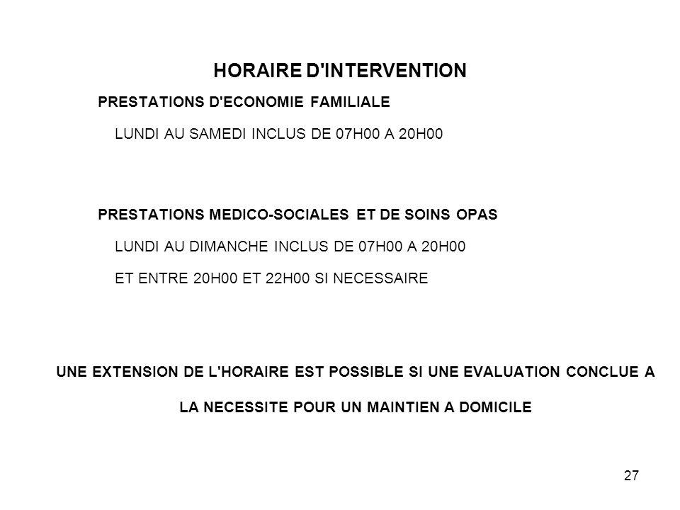 27 HORAIRE D'INTERVENTION PRESTATIONS D'ECONOMIE FAMILIALE LUNDI AU SAMEDI INCLUS DE 07H00 A 20H00 PRESTATIONS MEDICO-SOCIALES ET DE SOINS OPAS LUNDI