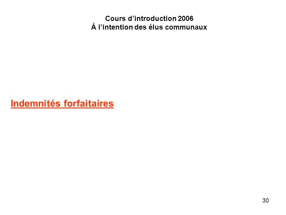 30 Cours dintroduction 2006 À lintention des élus communaux Indemnités forfaitaires