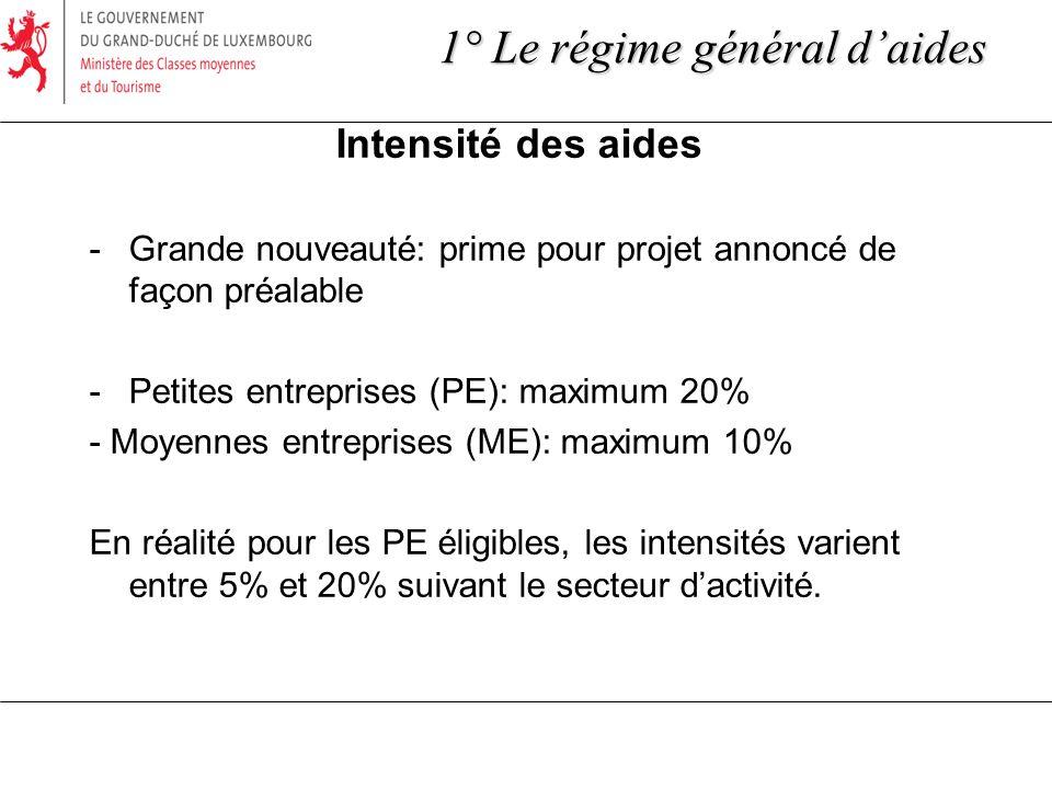Intensité des aides -Grande nouveauté: prime pour projet annoncé de façon préalable -Petites entreprises (PE): maximum 20% - Moyennes entreprises (ME): maximum 10% En réalité pour les PE éligibles, les intensités varient entre 5% et 20% suivant le secteur dactivité.
