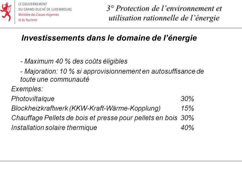 Investissements dans le domaine de lénergie - Maximum 40 % des coûts éligibles - Majoration: 10 % si approvisionnement en autosuffisance de toute une