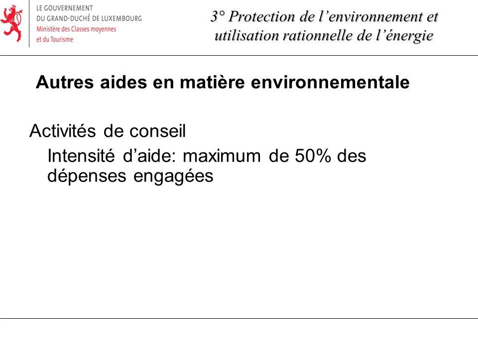 Autres aides en matière environnementale Activités de conseil Intensité daide: maximum de 50% des dépenses engagées 3° Protection de lenvironnement et utilisation rationnelle de lénergie