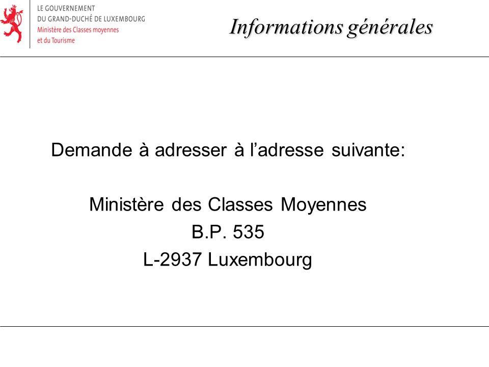Demande à adresser à ladresse suivante: Ministère des Classes Moyennes B.P. 535 L-2937 Luxembourg Informations générales