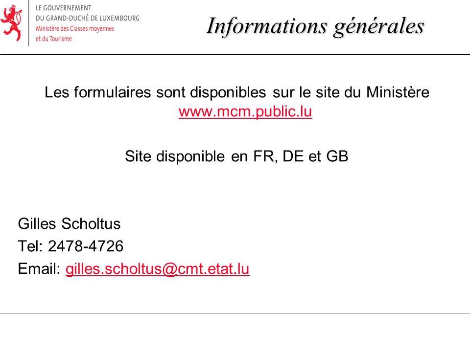 Les formulaires sont disponibles sur le site du Ministère www.mcm.public.lu www.mcm.public.lu Site disponible en FR, DE et GB Gilles Scholtus Tel: 2478-4726 Email: gilles.scholtus@cmt.etat.lugilles.scholtus@cmt.etat.lu