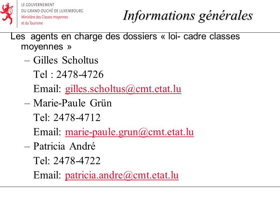 Informations générales Les agents en charge des dossiers « loi- cadre classes moyennes » –Gilles Scholtus Tel : 2478-4726 Email: gilles.scholtus@cmt.etat.lugilles.scholtus@cmt.etat.lu –Marie-Paule Grün Tel: 2478-4712 Email: marie-paule.grun@cmt.etat.lumarie-paule.grun@cmt.etat.lu –Patricia André Tel: 2478-4722 Email: patricia.andre@cmt.etat.lupatricia.andre@cmt.etat.lu