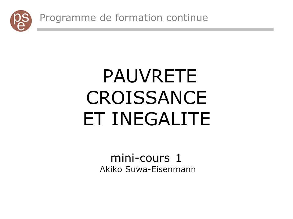 PAUVRETE CROISSANCE ET INEGALITE mini-cours 1 Akiko Suwa-Eisenmann Programme de formation continue