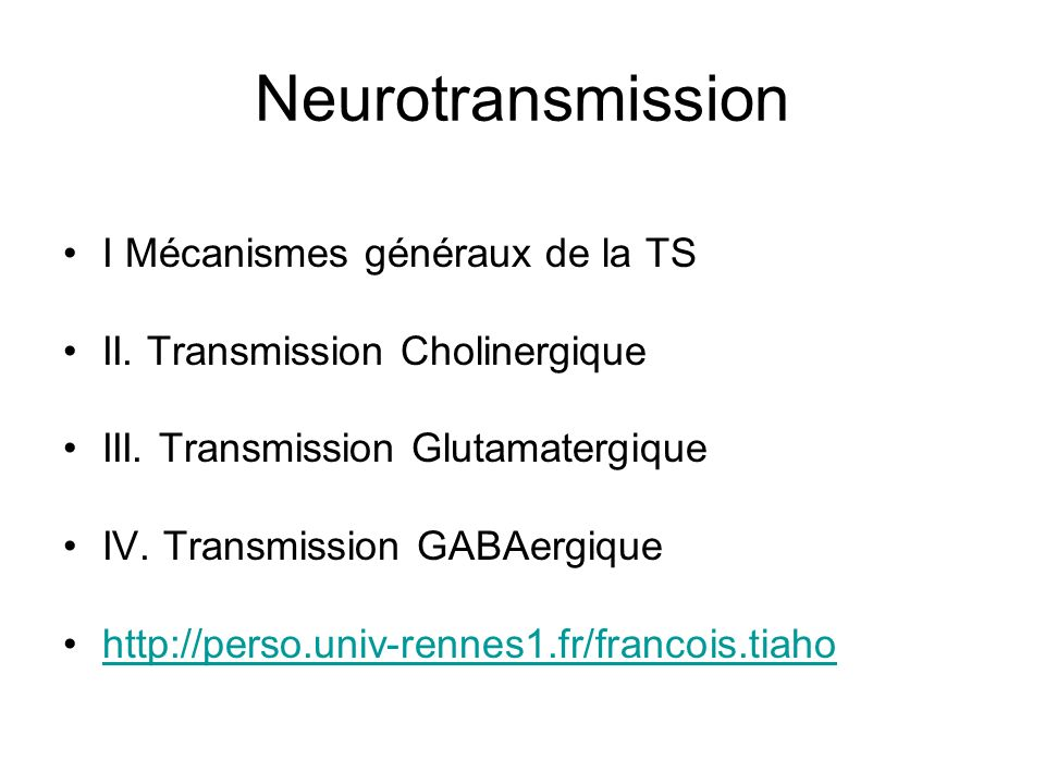 Neurotransmission I Mécanismes généraux de la TS II. Transmission Cholinergique III. Transmission Glutamatergique IV. Transmission GABAergique http://