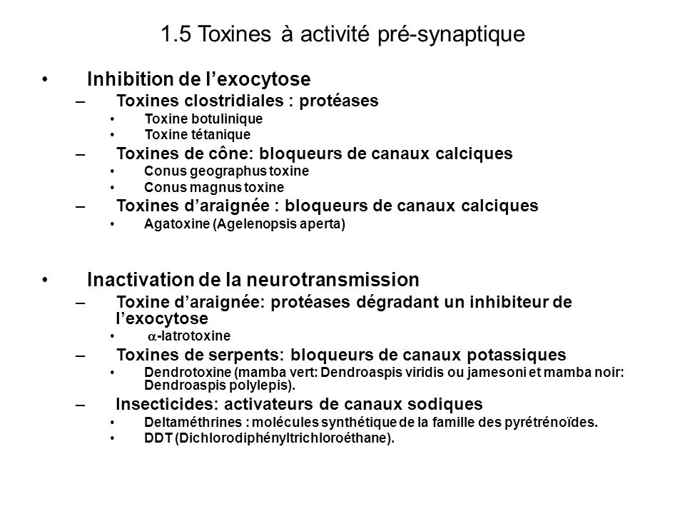 1.5 Toxines à activité pré-synaptique Inhibition de lexocytose –Toxines clostridiales : protéases Toxine botulinique Toxine tétanique –Toxines de cône