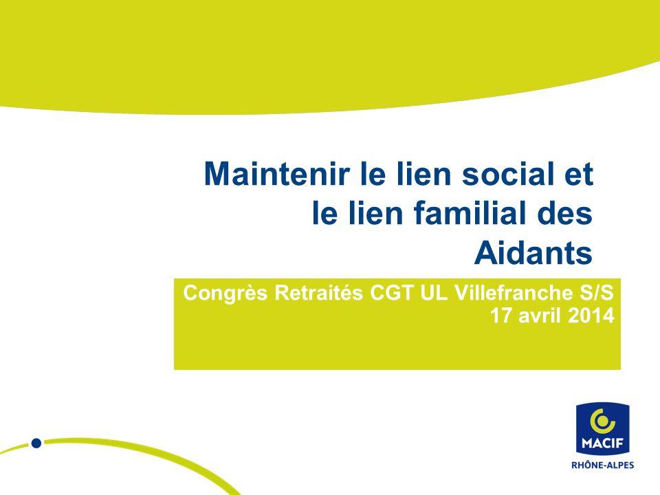 Maintenir le lien social et le lien familial des Aidants Congrès Retraités CGT UL Villefranche S/S 17 avril 2014
