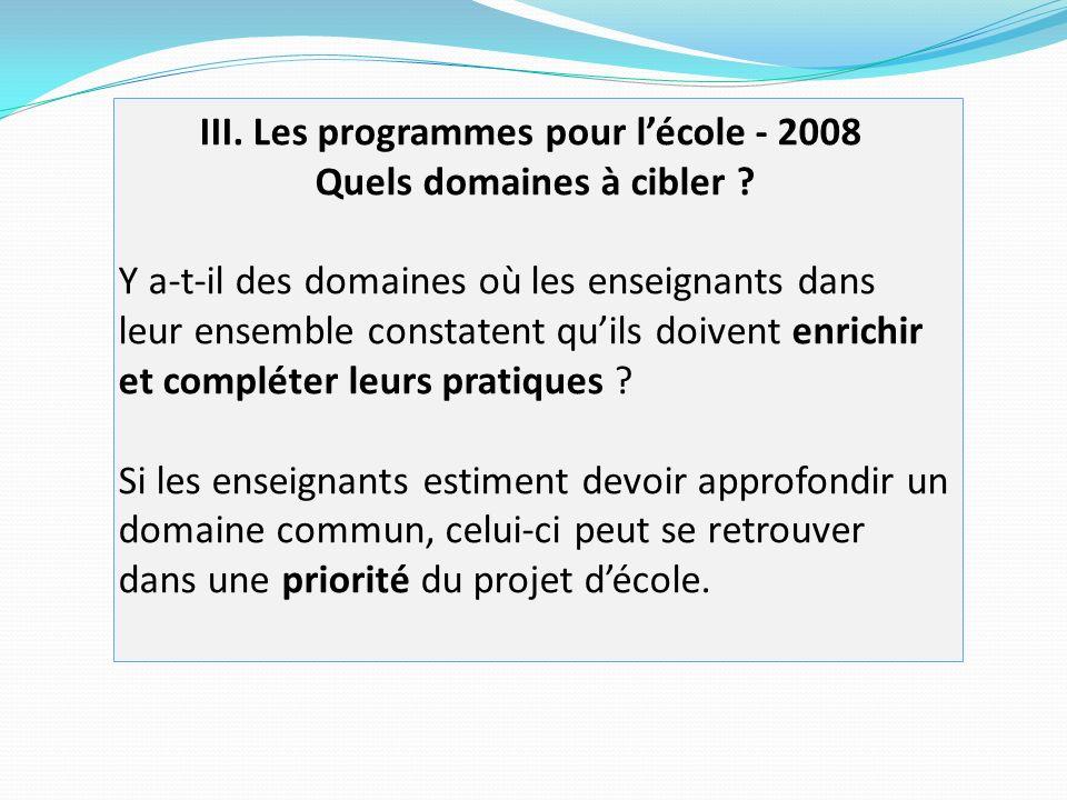 III.Les programmes pour lécole - 2008 Quels domaines à cibler .