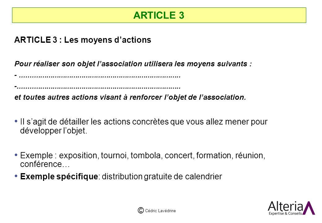 Cédric Lavédrine © ARTICLE 3 ARTICLE 3 : Les moyens dactions Pour réaliser son objet lassociation utilisera les moyens suivants : -..............................................................................