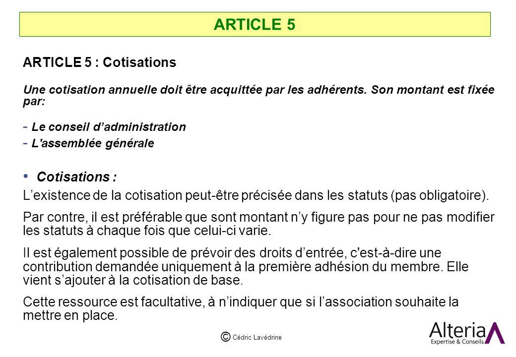 Cédric Lavédrine © ARTICLE 5 ARTICLE 5 : Cotisations Une cotisation annuelle doit être acquittée par les adhérents.