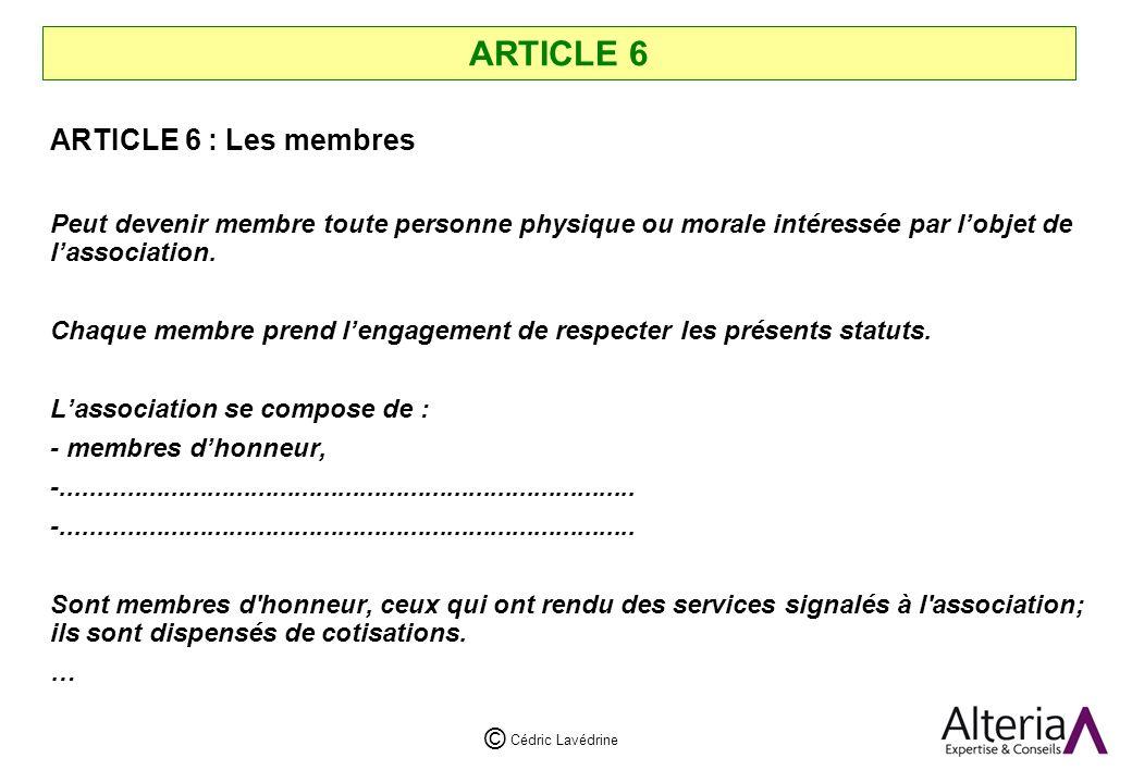 Cédric Lavédrine © ARTICLE 6 ARTICLE 6 : Les membres Peut devenir membre toute personne physique ou morale intéressée par lobjet de lassociation.