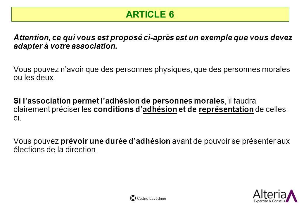 Cédric Lavédrine © ARTICLE 6 Attention, ce qui vous est proposé ci-après est un exemple que vous devez adapter à votre association.