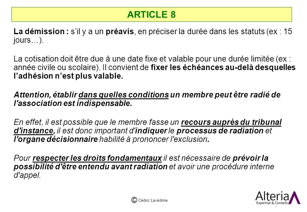 Cédric Lavédrine © ARTICLE 8 La démission : sil y a un préavis, en préciser la durée dans les statuts (ex : 15 jours…).