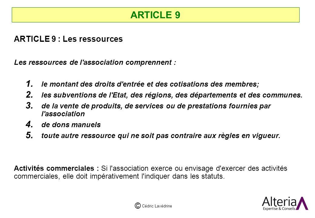 Cédric Lavédrine © ARTICLE 9 ARTICLE 9 : Les ressources Les ressources de l association comprennent : 1.