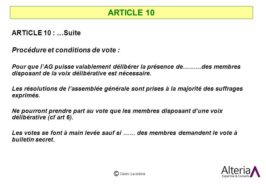 Cédric Lavédrine © ARTICLE 10 ARTICLE 10 : …Suite Procédure et conditions de vote : Pour que lAG puisse valablement délibérer la présence de………des membres disposant de la voix délibérative est nécessaire.