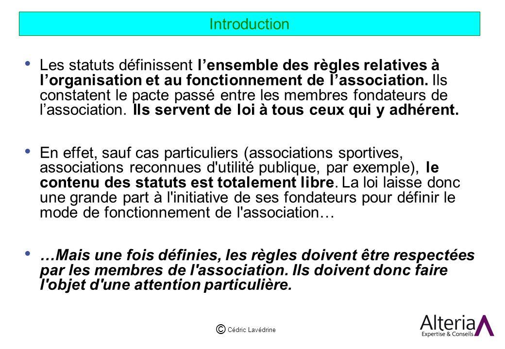 Cédric Lavédrine © Introduction Les statuts définissent lensemble des règles relatives à lorganisation et au fonctionnement de lassociation.