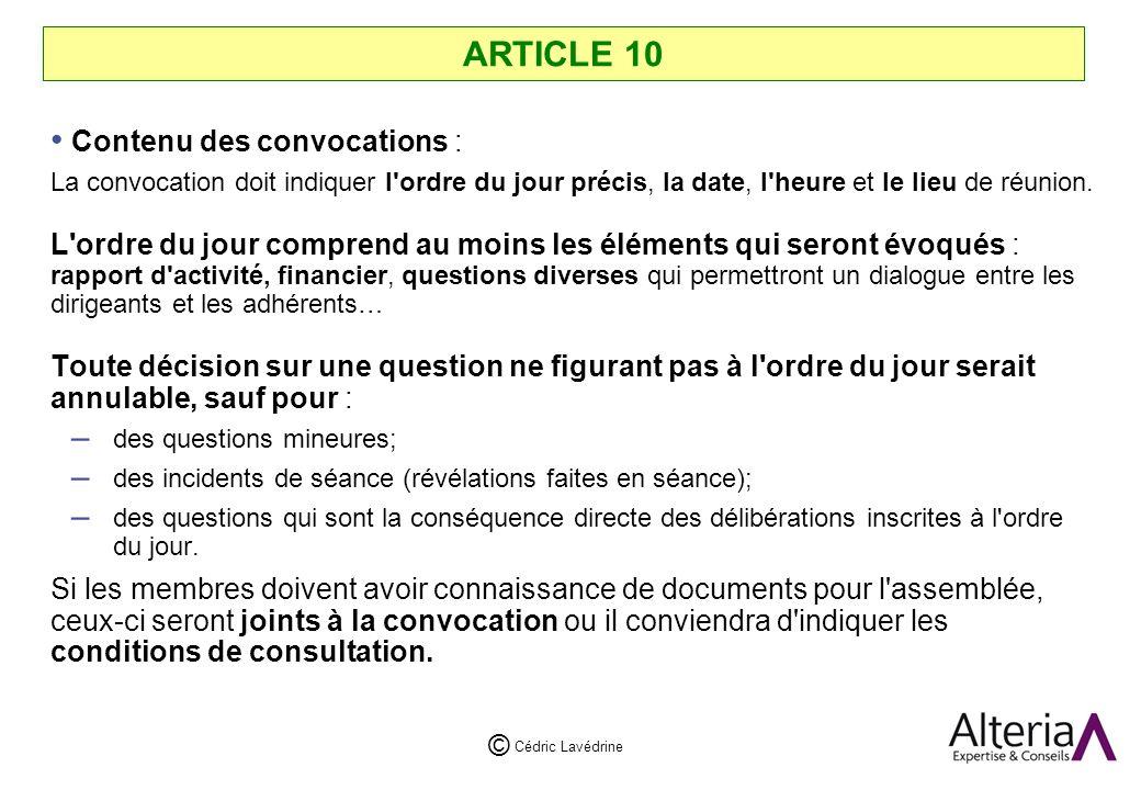 Cédric Lavédrine © ARTICLE 10 Contenu des convocations : La convocation doit indiquer l ordre du jour précis, la date, l heure et le lieu de réunion.