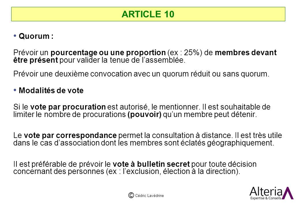 Cédric Lavédrine © ARTICLE 10 Quorum : Prévoir un pourcentage ou une proportion (ex : 25%) de membres devant être présent pour valider la tenue de lassemblée.