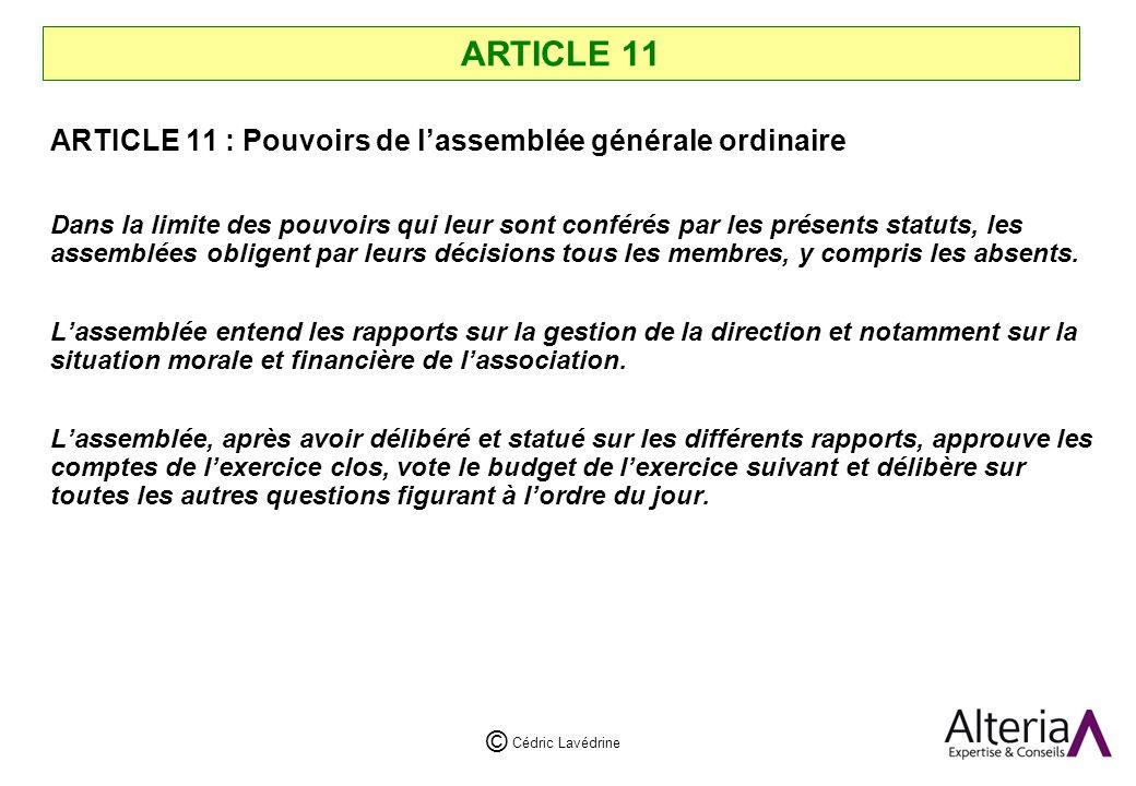 Cédric Lavédrine © ARTICLE 11 ARTICLE 11 : Pouvoirs de lassemblée générale ordinaire Dans la limite des pouvoirs qui leur sont conférés par les présents statuts, les assemblées obligent par leurs décisions tous les membres, y compris les absents.