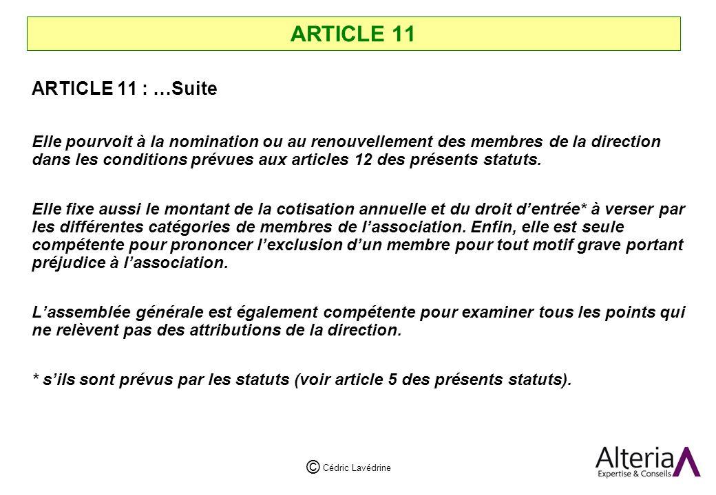 Cédric Lavédrine © ARTICLE 11 ARTICLE 11 : …Suite Elle pourvoit à la nomination ou au renouvellement des membres de la direction dans les conditions prévues aux articles 12 des présents statuts.
