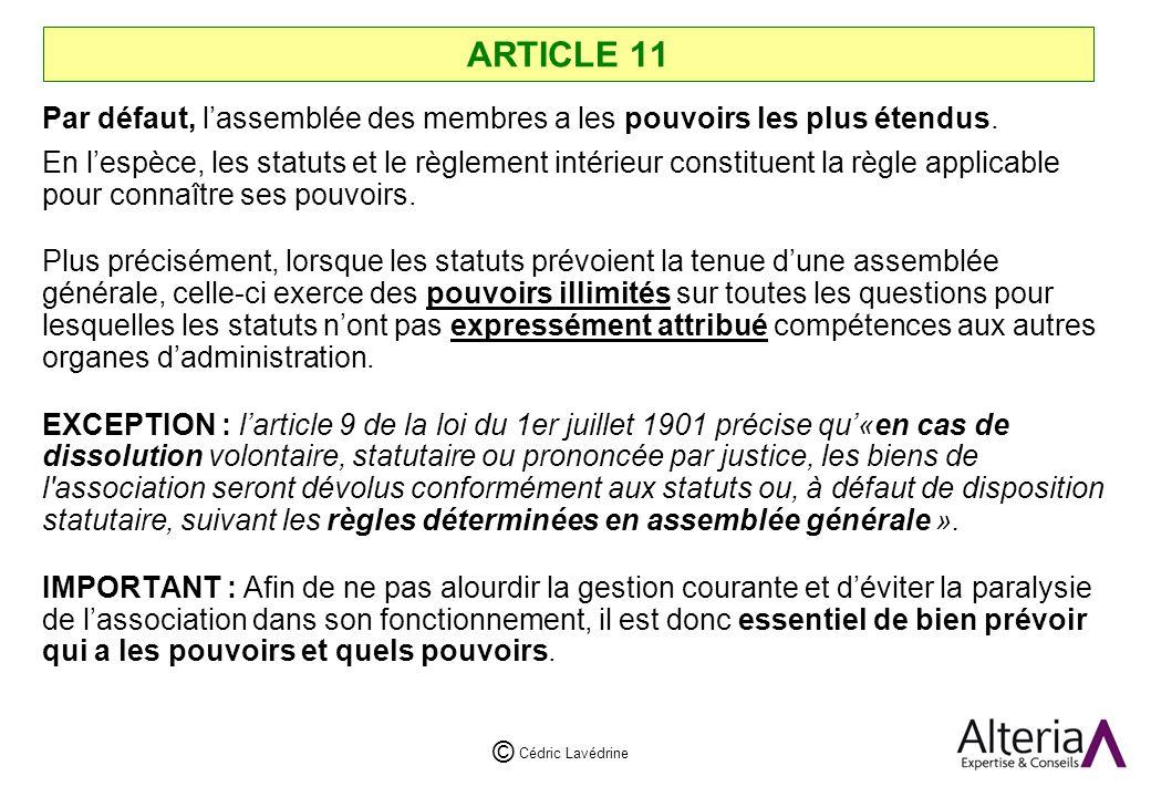 Cédric Lavédrine © ARTICLE 11 Par défaut, lassemblée des membres a les pouvoirs les plus étendus.