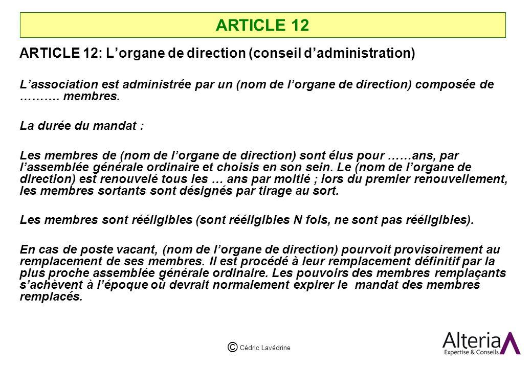 Cédric Lavédrine © ARTICLE 12 ARTICLE 12: Lorgane de direction (conseil dadministration) Lassociation est administrée par un (nom de lorgane de direction) composée de ……….