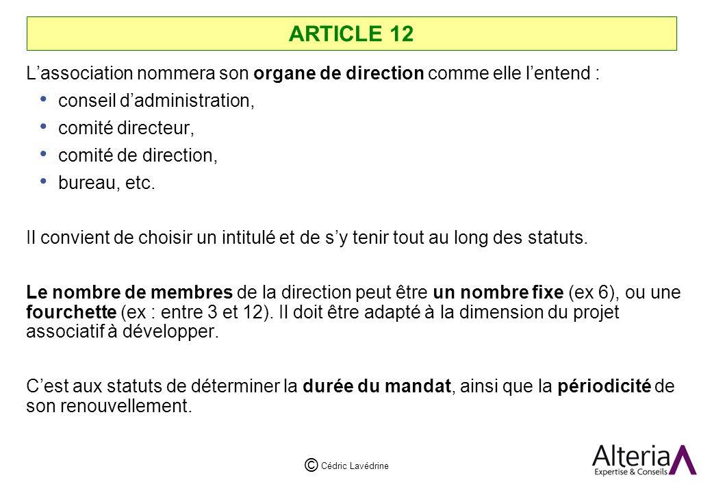 Cédric Lavédrine © ARTICLE 12 Lassociation nommera son organe de direction comme elle lentend : conseil dadministration, comité directeur, comité de direction, bureau, etc.