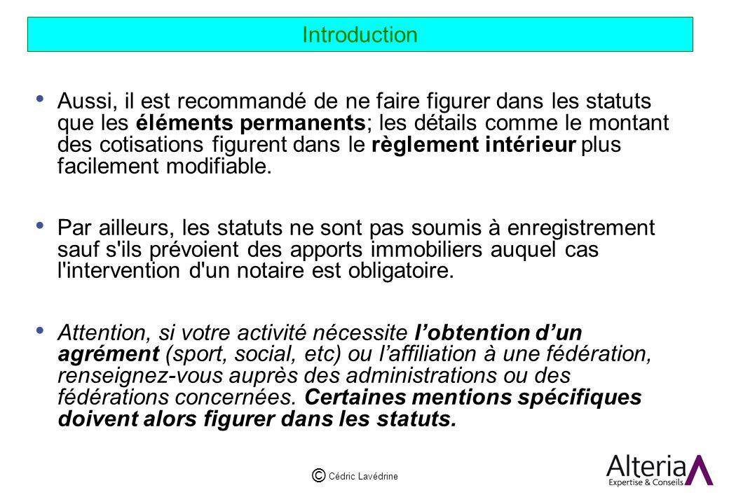 Cédric Lavédrine © Introduction Aussi, il est recommandé de ne faire figurer dans les statuts que les éléments permanents; les détails comme le montant des cotisations figurent dans le règlement intérieur plus facilement modifiable.