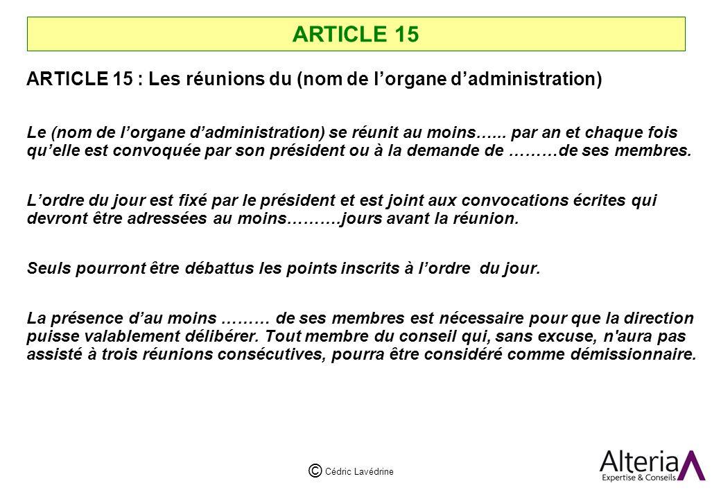 Cédric Lavédrine © ARTICLE 15 ARTICLE 15 : Les réunions du (nom de lorgane dadministration) Le (nom de lorgane dadministration) se réunit au moins…...