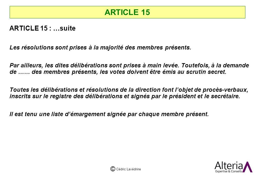 Cédric Lavédrine © ARTICLE 15 ARTICLE 15 : …suite Les résolutions sont prises à la majorité des membres présents.