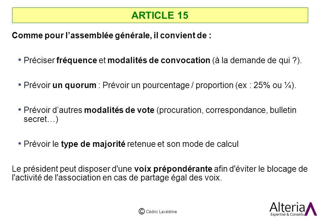 Cédric Lavédrine © ARTICLE 15 Comme pour lassemblée générale, il convient de : Préciser fréquence et modalités de convocation (à la demande de qui ?).