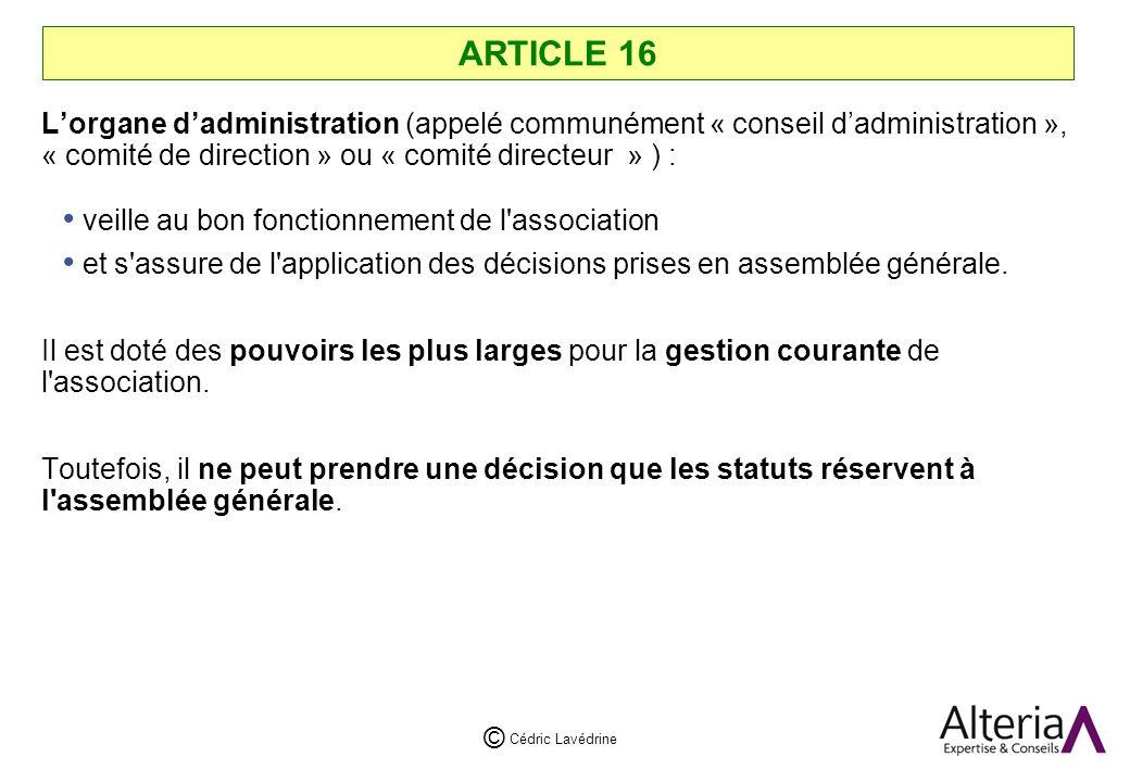 Cédric Lavédrine © ARTICLE 16 Lorgane dadministration (appelé communément « conseil dadministration », « comité de direction » ou « comité directeur » ) : veille au bon fonctionnement de l association et s assure de l application des décisions prises en assemblée générale.